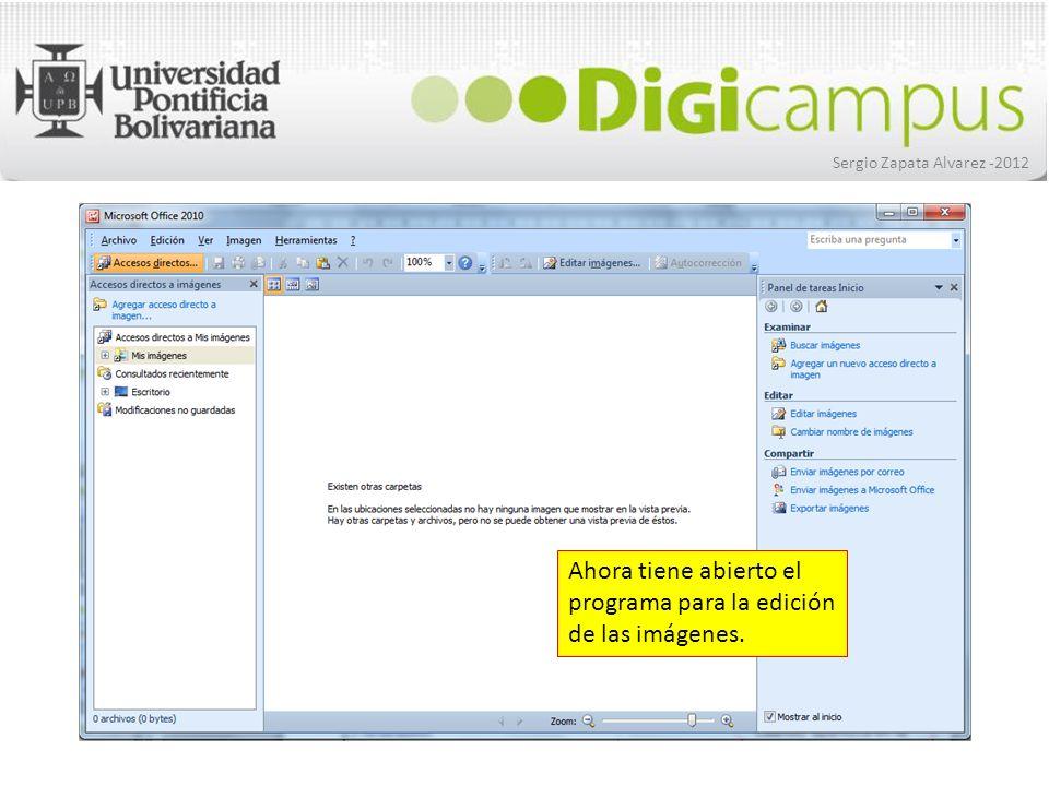 Sergio Zapata Alvarez -2012 Ahora tiene abierto el programa para la edición de las imágenes.