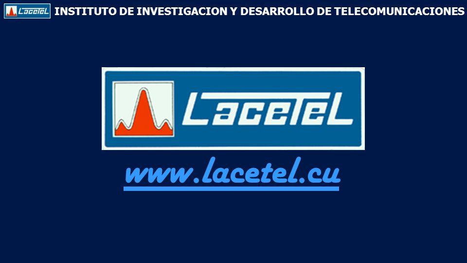 INSTITUTO DE INVESTIGACION Y DESARROLLO DE TELECOMUNICACIONES www.lacetel.cu