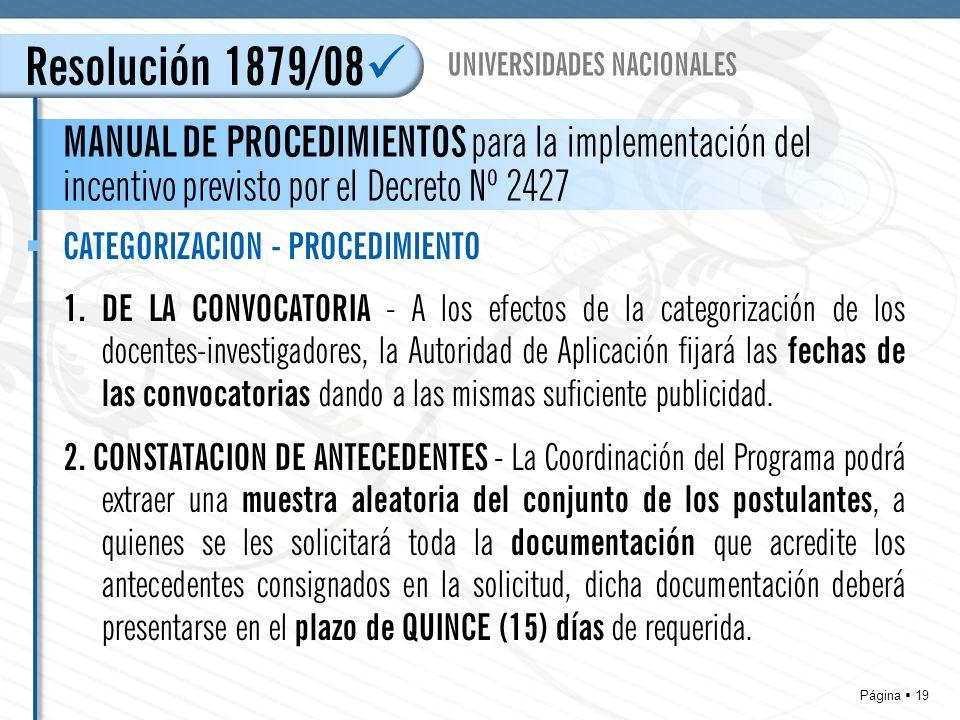 Página 19 Resolución 1879/08 MANUAL DE PROCEDIMIENTOS para la implementación del incentivo previsto por el Decreto Nº 2427 UNIVERSIDADES NACIONALES CATEGORIZACION - PROCEDIMIENTO 1.