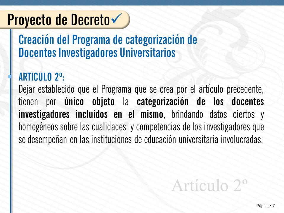 Página 8 Creación del Programa de categorización de Docentes Investigadores Universitarios Serán autoridad de aplicación del Programa creado por el presente, los MINISTERIOS DE EDUCACION y de CIENCIA, TECONOLOGIA E INNOVACION PRODUCTIVA, los que podrán delegar funciones en las Secretarías con competencia en la materia, a quienes se les encomienda su reglamentación a través del dictado de la normativa necesaria para implementar el procedimiento para la categorización de los docentes- investigadores que aspiren a ello.