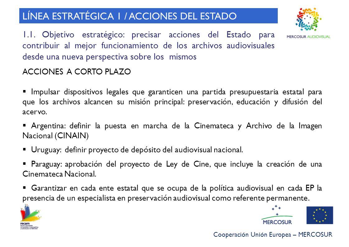 Cooperación Unión Europea – MERCOSUR ACCIONES A CORTO PLAZO Impulsar dispositivos legales que garanticen una partida presupuestaria estatal para que l