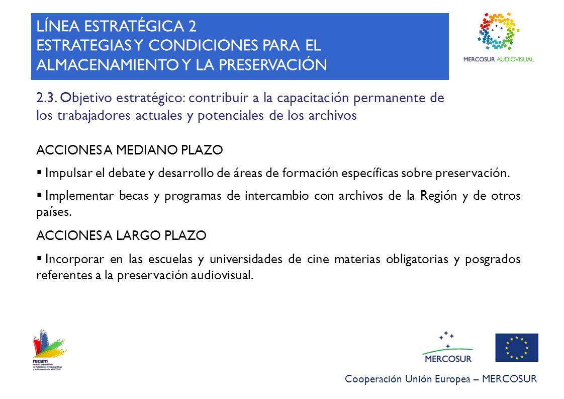 Cooperación Unión Europea – MERCOSUR 2.3. Objetivo estratégico: contribuir a la capacitación permanente de los trabajadores actuales y potenciales de