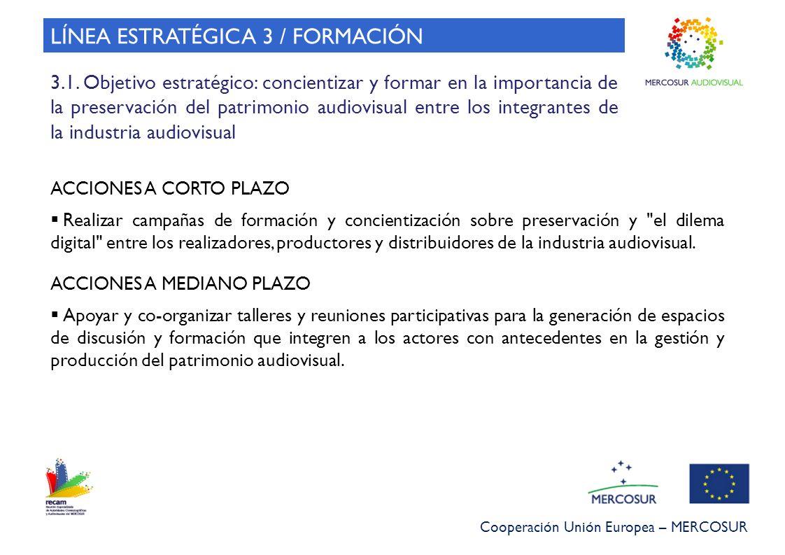 Cooperación Unión Europea – MERCOSUR LÍNEA ESTRATÉGICA 3 / FORMACIÓN 3.1. Objetivo estratégico: concientizar y formar en la importancia de la preserva