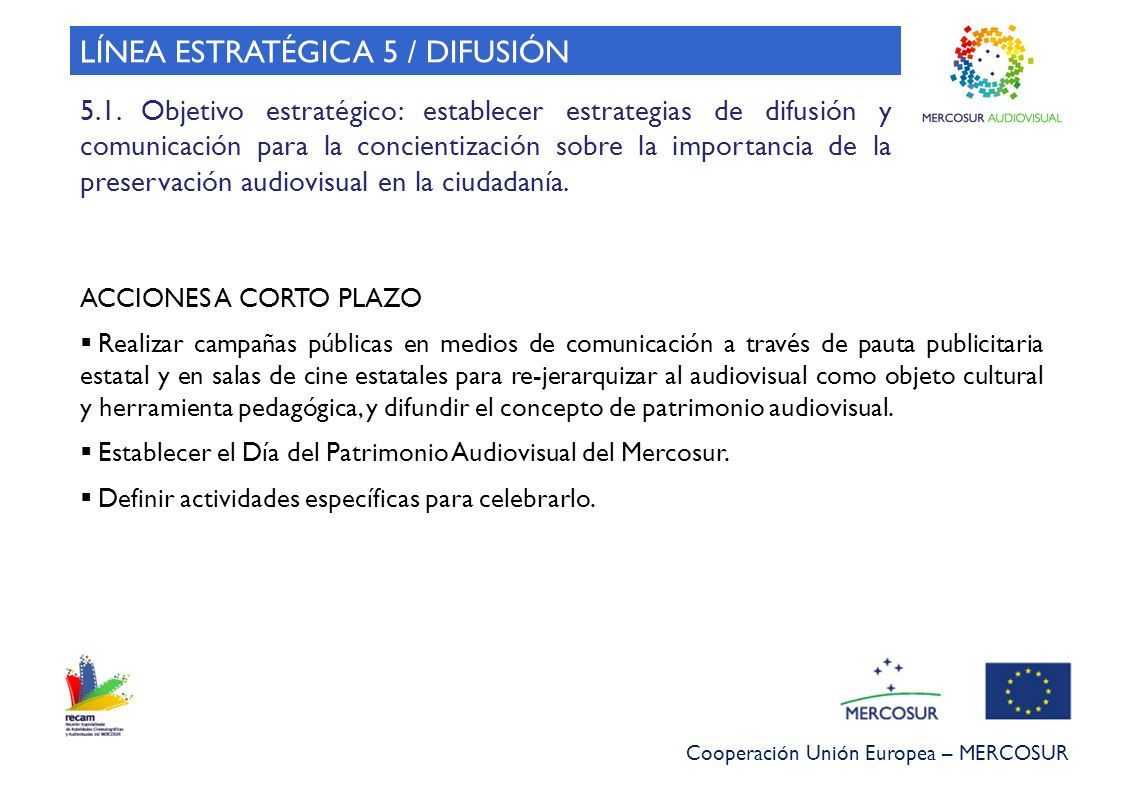 Cooperación Unión Europea – MERCOSUR LÍNEA ESTRATÉGICA 5 / DIFUSIÓN 5.1. Objetivo estratégico: establecer estrategias de difusión y comunicación para