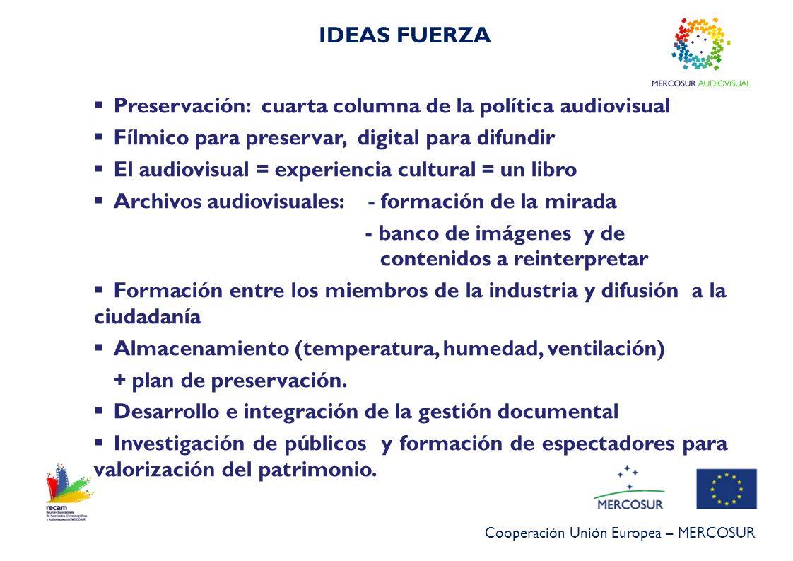Cooperación Unión Europea – MERCOSUR Preservación: cuarta columna de la política audiovisual Fílmico para preservar, digital para difundir El audiovis