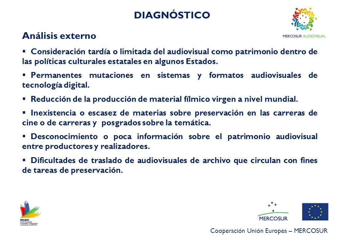 Cooperación Unión Europea – MERCOSUR DIAGNÓSTICO Análisis interno Todos los EP cuentan con archivos audiovisuales, sean privados o estatales.