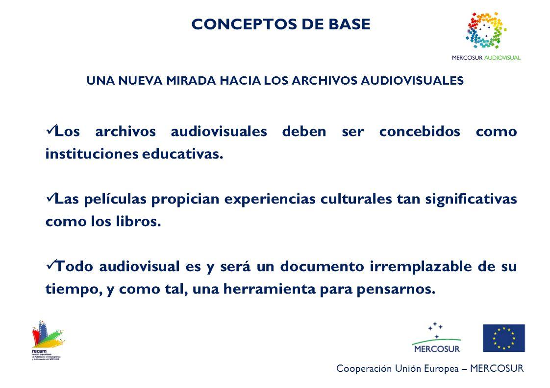 Cooperación Unión Europea – MERCOSUR Los archivos audiovisuales deben ser concebidos como instituciones educativas. Las películas propician experienci