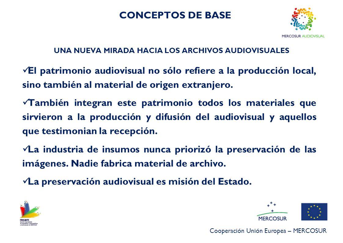 Cooperación Unión Europea – MERCOSUR El patrimonio audiovisual no sólo refiere a la producción local, sino también al material de origen extranjero. T