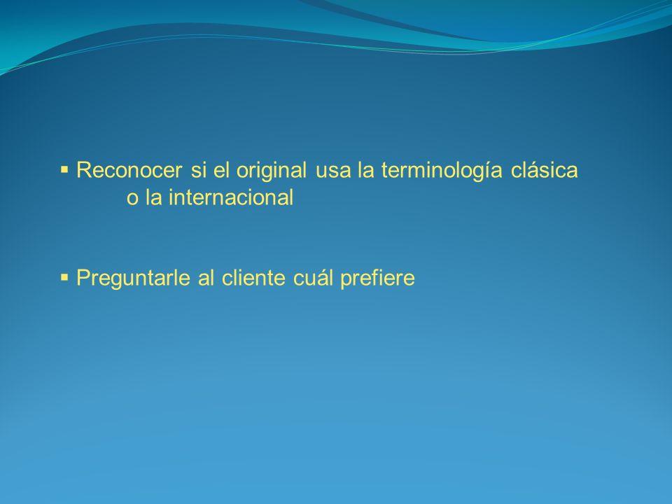 Reconocer si el original usa la terminología clásica o la internacional Preguntarle al cliente cuál prefiere