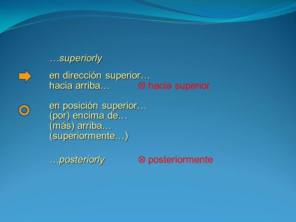 …superiorly en dirección superior… hacia arriba… hacia arriba… hacia superior en posición superior… (por) encima de… (más) arriba… (superiormente…) …p