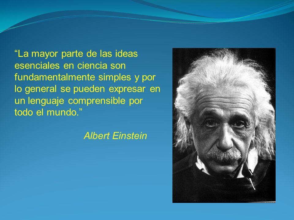 La mayor parte de las ideas esenciales en ciencia son fundamentalmente simples y por lo general se pueden expresar en un lenguaje comprensible por tod