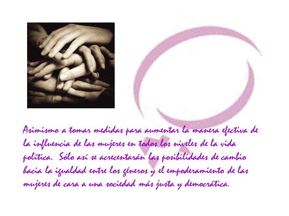 Asimismo a tomar medidas para aumentar la manera efectiva de la influencia de las mujeres en todos los niveles de la vida política.