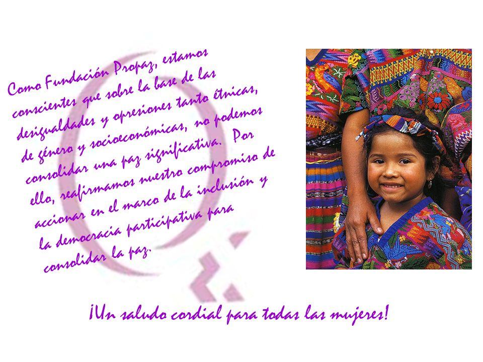 Como Fundación Propaz, estamos conscientes que sobre la base de las desigualdades y opresiones tanto étnicas, de género y socioeconómicas, no podemos consolidar una paz significativa.