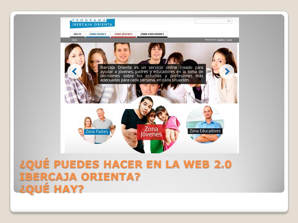 ¿QUÉ PUEDES HACER EN LA WEB 2.0 IBERCAJA ORIENTA ¿QUÉ HAY