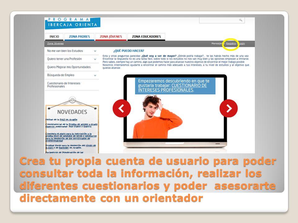 Crea tu propia cuenta de usuario para poder consultar toda la información, realizar los diferentes cuestionarios y poder asesorarte directamente con un orientador