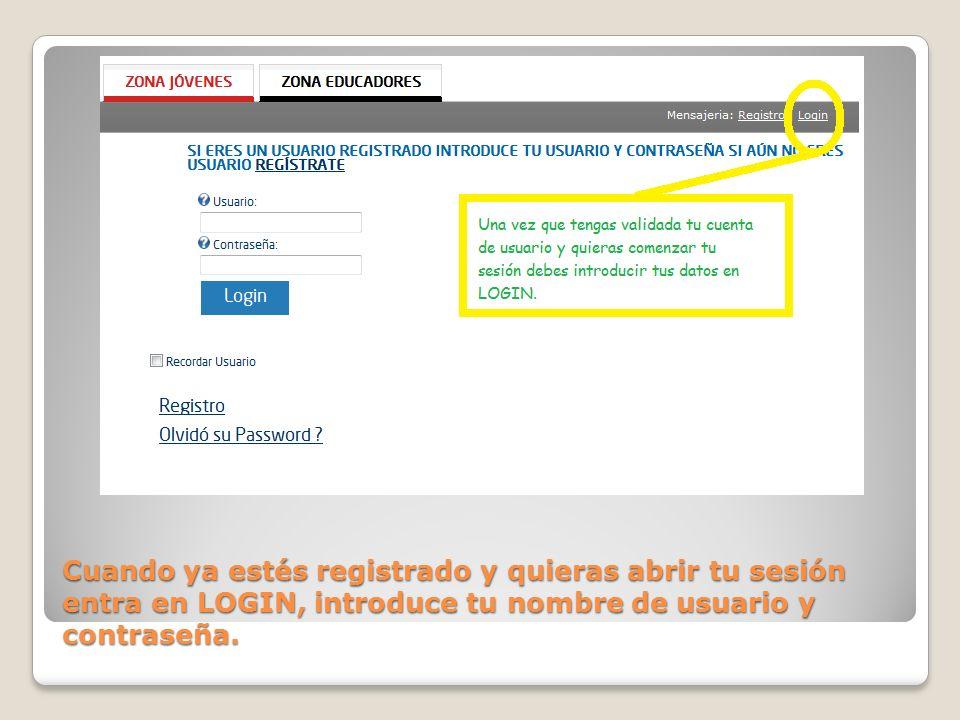 Cuando ya estés registrado y quieras abrir tu sesión entra en LOGIN, introduce tu nombre de usuario y contraseña.