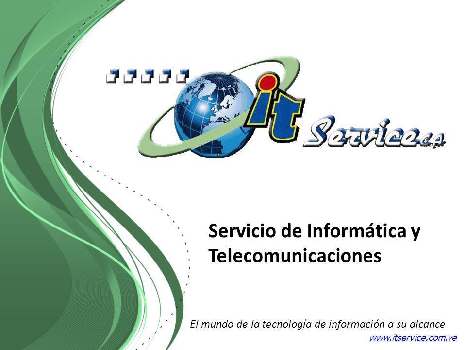 El mundo de la tecnología de información a su alcance Servicio de Informática y Telecomunicaciones www.itservice.com.ve