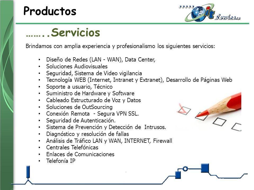 Productos Brindamos con amplia experiencia y profesionalismo los siguientes servicios: Diseño de Redes (LAN - WAN), Data Center, Soluciones Audiovisua
