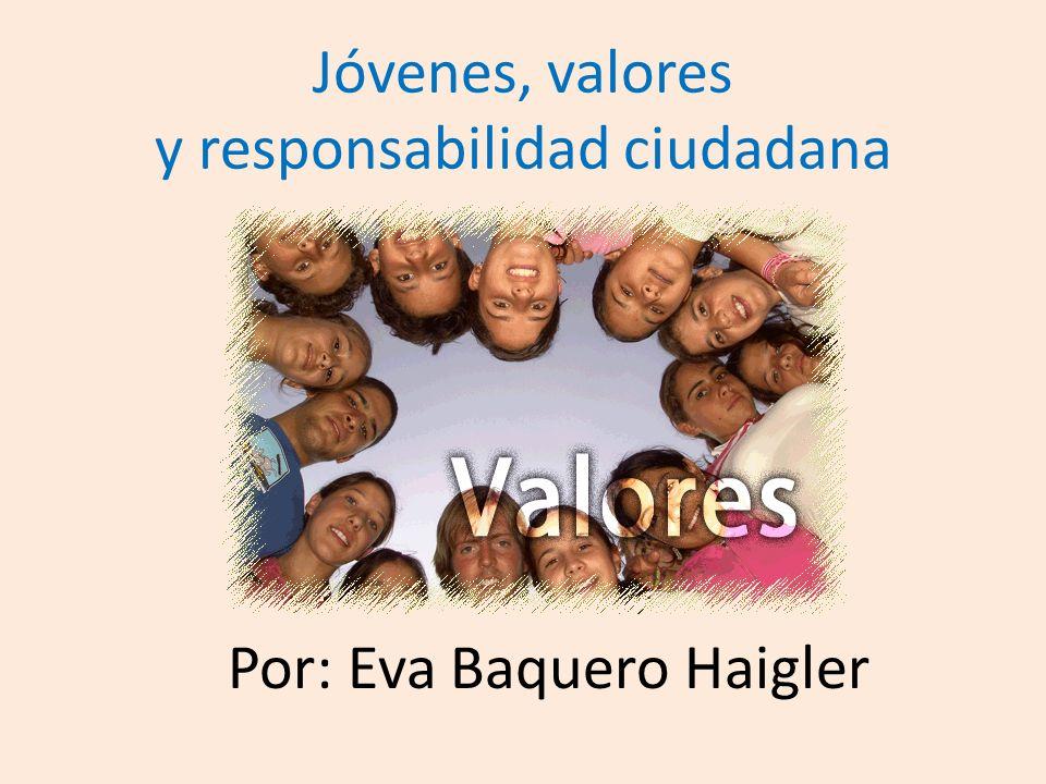 Jóvenes, valores y responsabilidad ciudadana Por: Eva Baquero Haigler