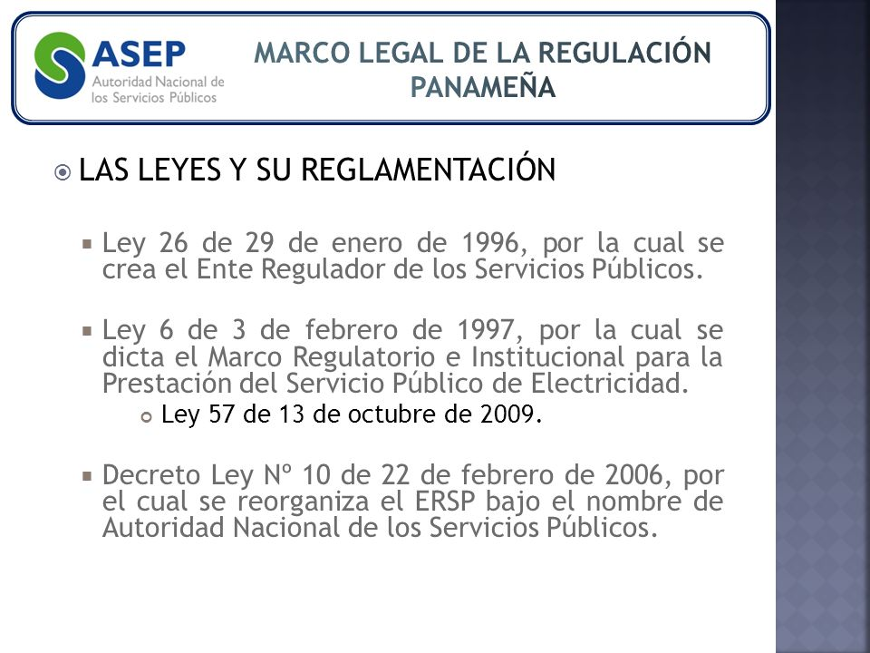 LAS LEYES Y SU REGLAMENTACIÓN Ley 26 de 29 de enero de 1996, por la cual se crea el Ente Regulador de los Servicios Públicos.