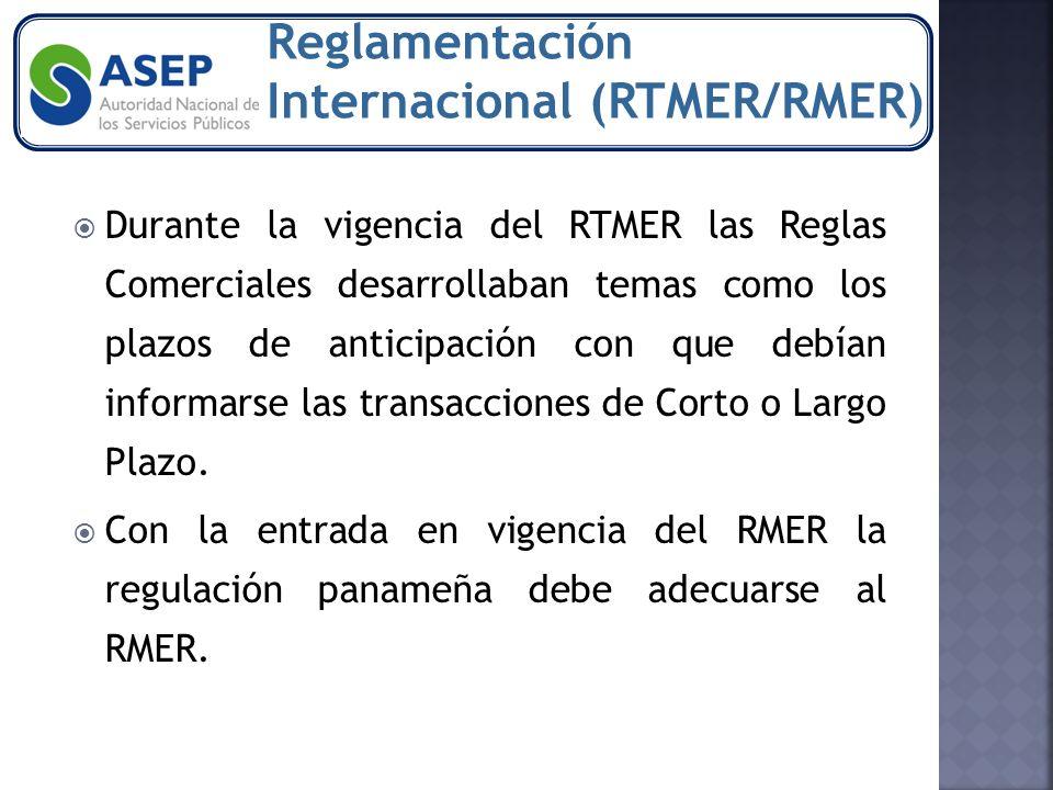 Durante la vigencia del RTMER las Reglas Comerciales desarrollaban temas como los plazos de anticipación con que debían informarse las transacciones de Corto o Largo Plazo.