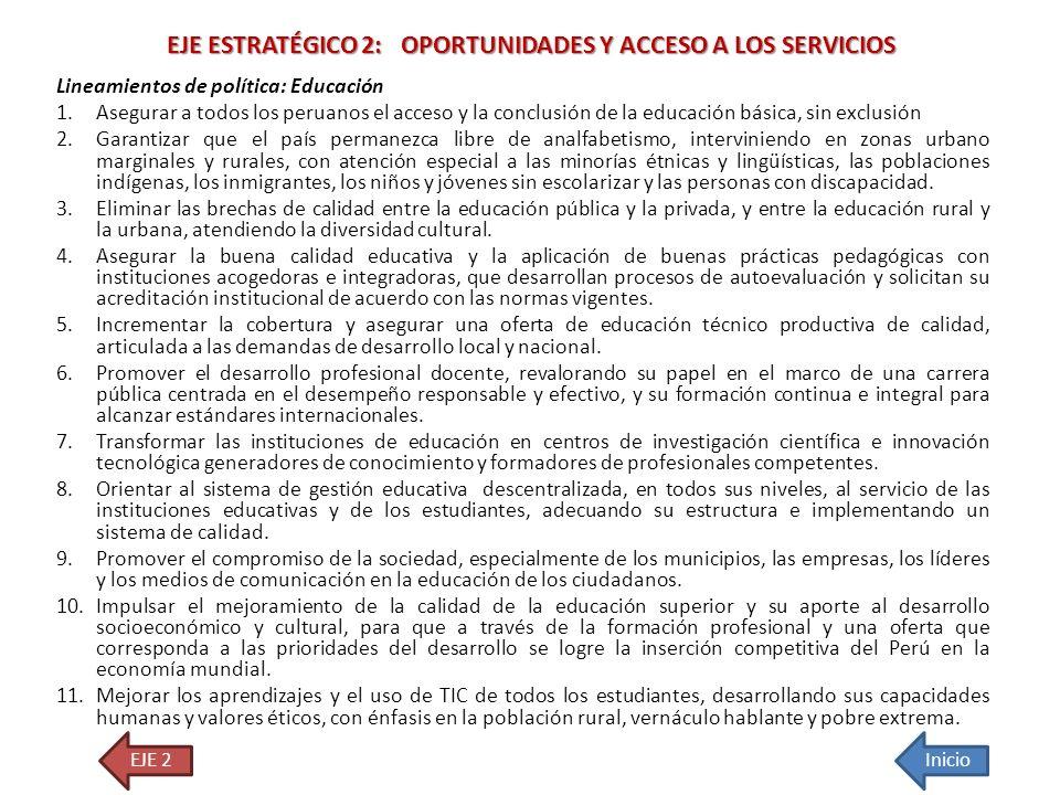 Lineamientos de política: Educación 1.Asegurar a todos los peruanos el acceso y la conclusión de la educación básica, sin exclusión 2.Garantizar que e