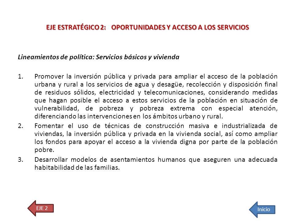 Lineamientos de política: Servicios básicos y vivienda 1.Promover la inversión pública y privada para ampliar el acceso de la población urbana y rural