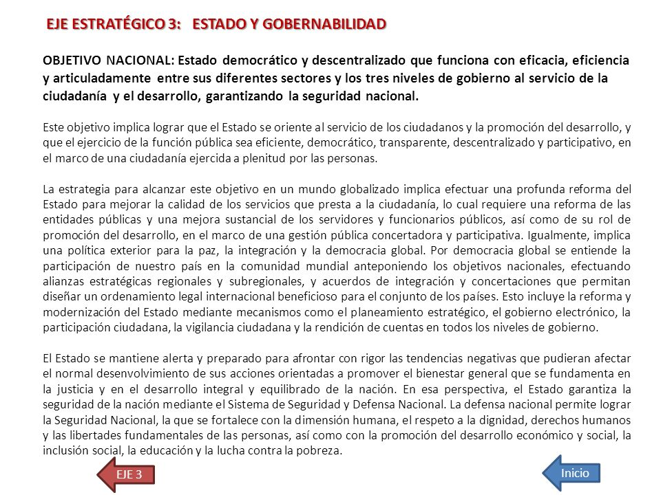 EJE ESTRATÉGICO 3: ESTADO Y GOBERNABILIDAD EJE ESTRATÉGICO 3: ESTADO Y GOBERNABILIDAD OBJETIVO NACIONAL: Estado democrático y descentralizado que func