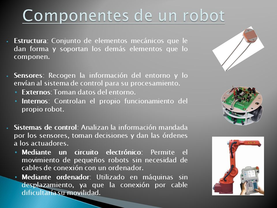 Actuadores: Proporcionan movimiento al robot.Eléctricos: Utilizan la energía eléctrica.
