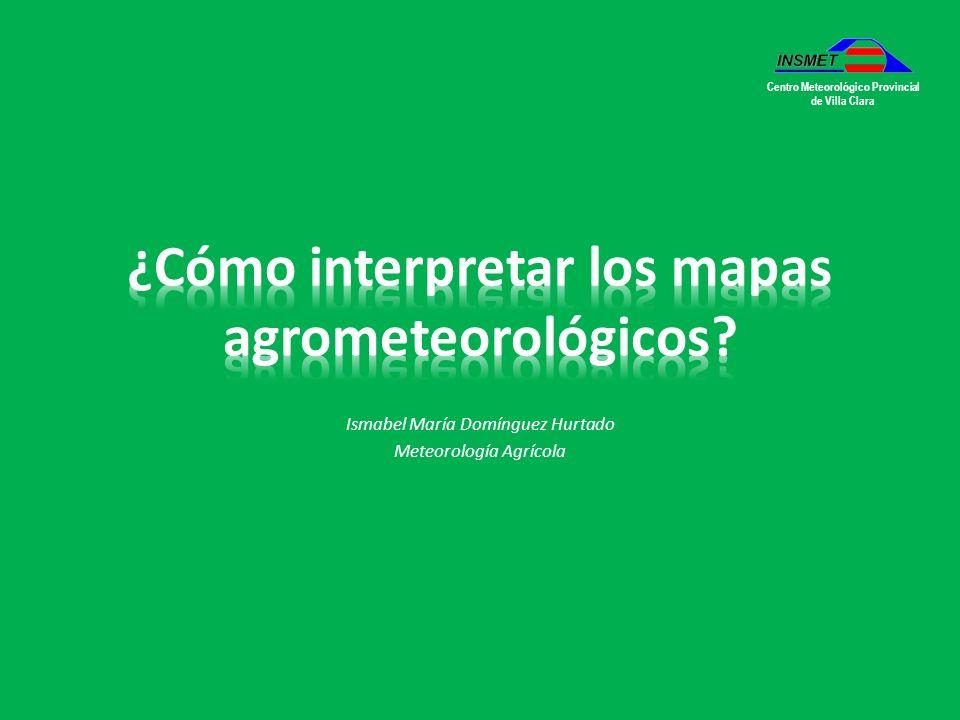 Ismabel María Domínguez Hurtado Meteorología Agrícola Centro Meteorológico Provincial de Villa Clara