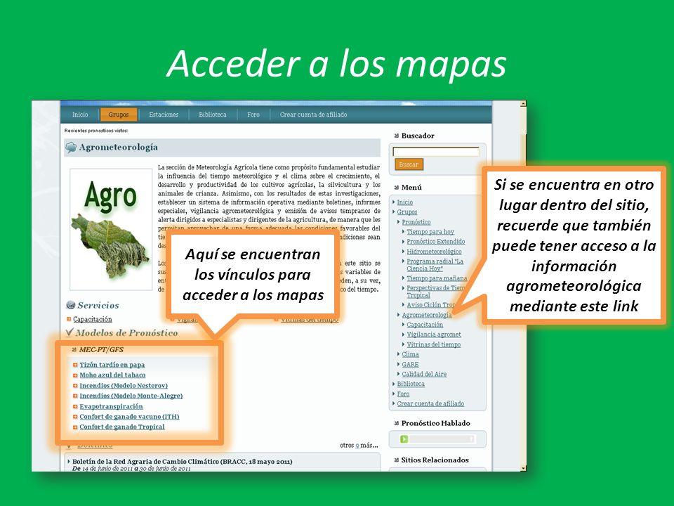 Acceder a los mapas Aquí se encuentran los vínculos para acceder a los mapas Si se encuentra en otro lugar dentro del sitio, recuerde que también puede tener acceso a la información agrometeorológica mediante este link