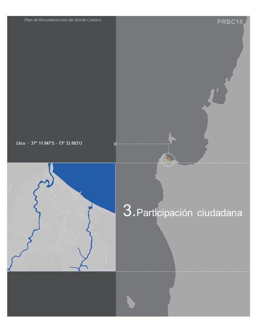 PRBC18 Plan de Reconstrucción del Borde Costero Llico - 37° 11.847'S - 73° 33.883'O 3. Participación ciudadana