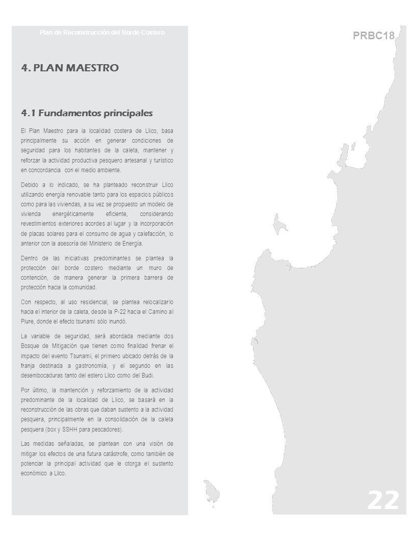 PRBC18 Plan de Reconstrucción del Borde Costero 4. PLAN MAESTRO 4.1 Fundamentos principales El Plan Maestro para la localidad costera de Llico, basa p