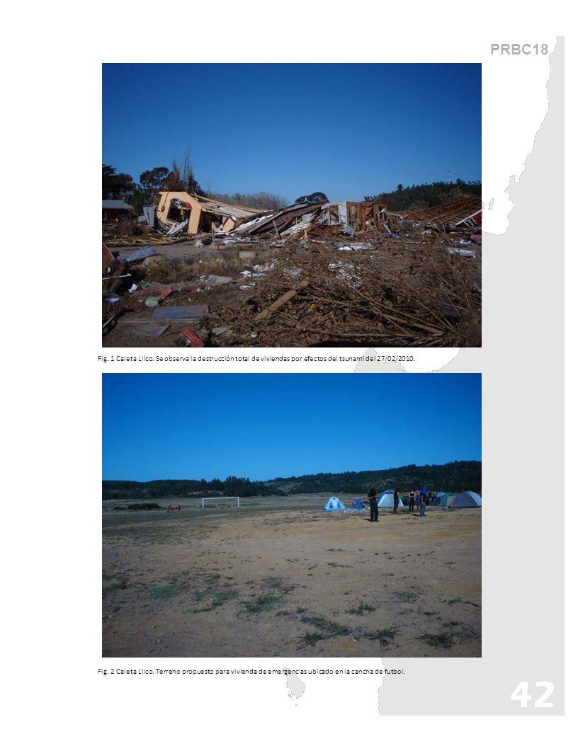 PRBC18 Fig. 1 Caleta Llico. Se observa la destrucción total de viviendas por efectos del tsunami del 27/02/2010. Fig. 2 Caleta Llico. Terreno propuest
