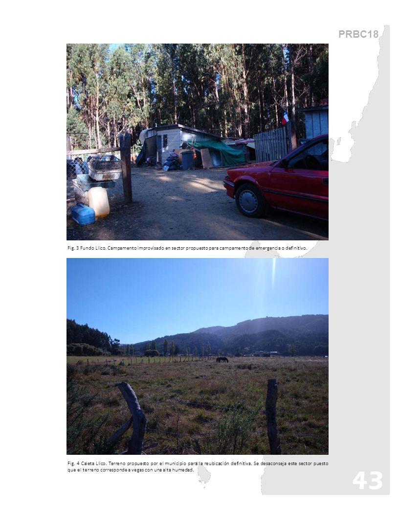 PRBC18 Fig. 3 Fundo Llico. Campamento improvisado en sector propuesto para campamento de emergencia o definitivo. Fig. 4 Caleta Llico. Terreno propues