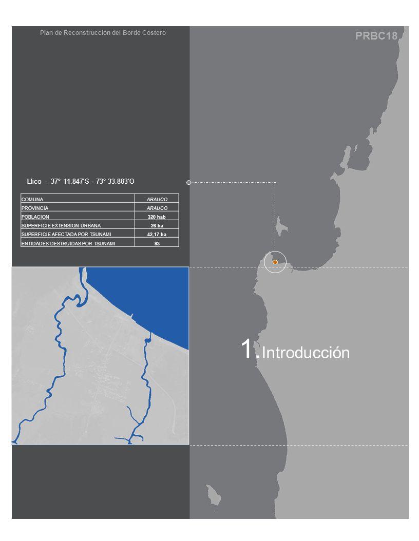 PRBC18 Plan de Reconstrucción del Borde Costero 1. Introducción Llico - 37° 11.847'S - 73° 33.883'O COMUNAARAUCO PROVINCIAARAUCO POBLACION320 hab SUPE