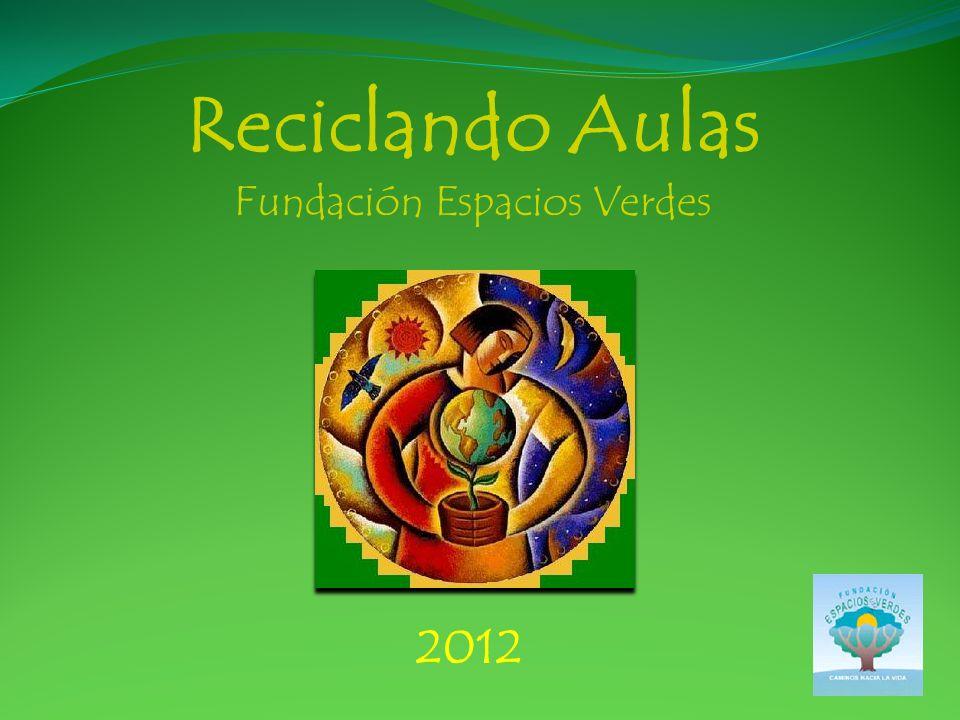 Reciclando Aulas Fundación Espacios Verdes 2012