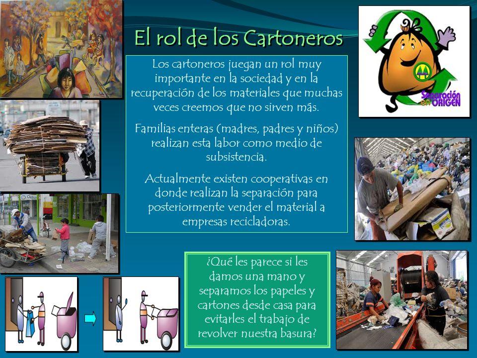 El rol de los Cartoneros Los cartoneros juegan un rol muy importante en la sociedad y en la recuperación de los materiales que muchas veces creemos qu