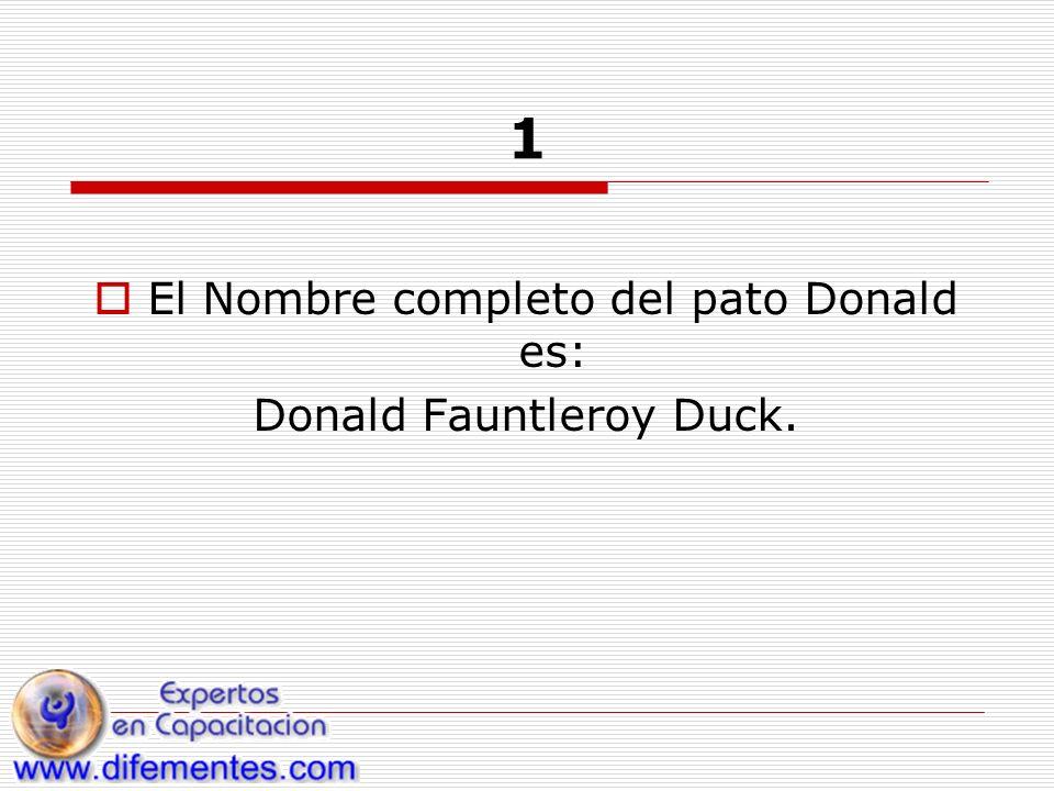 1 El Nombre completo del pato Donald es: Donald Fauntleroy Duck.