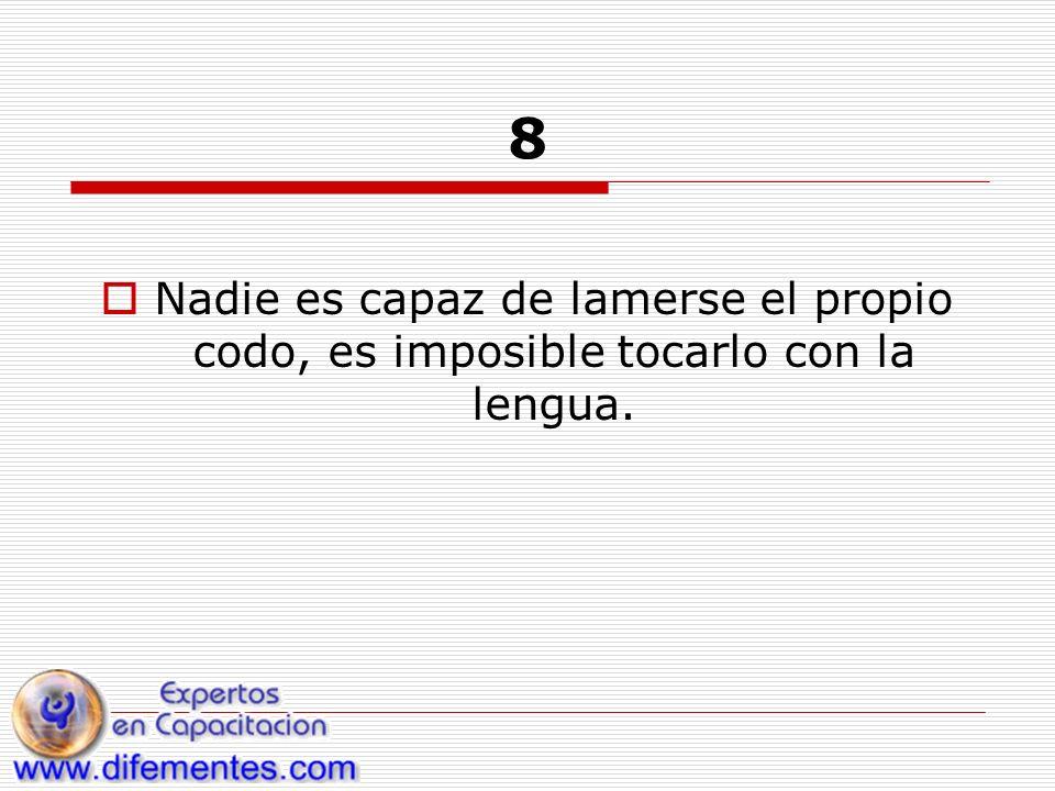 8 Nadie es capaz de lamerse el propio codo, es imposible tocarlo con la lengua.