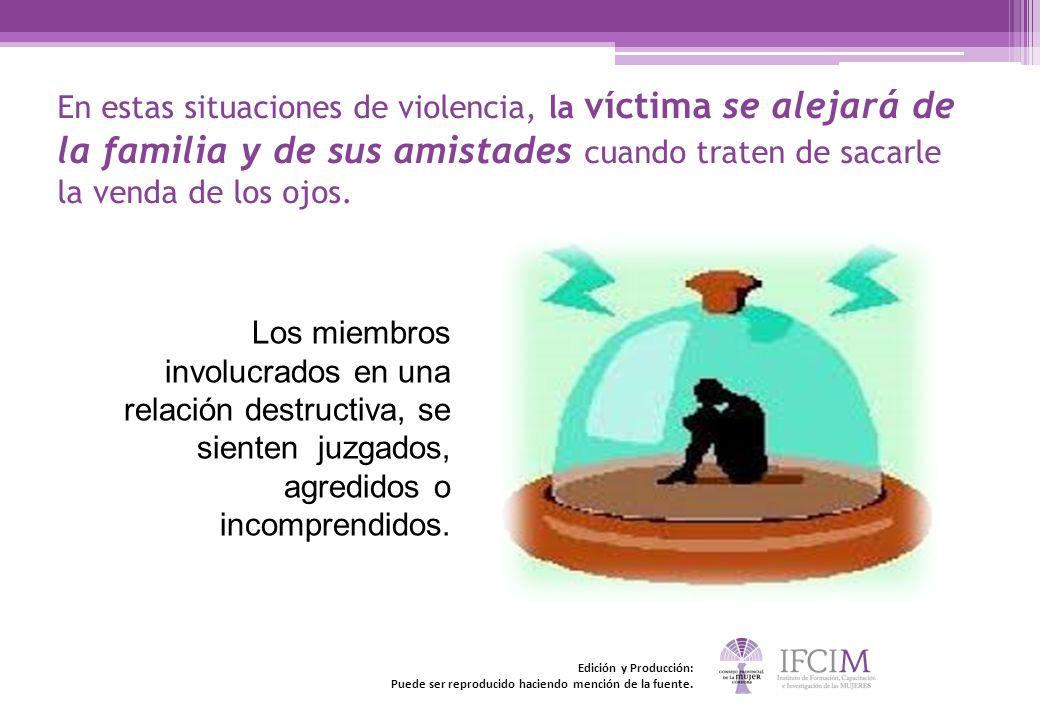 En estas situaciones de violencia, la víctima se alejará de la familia y de sus amistades cuando traten de sacarle la venda de los ojos. Los miembros