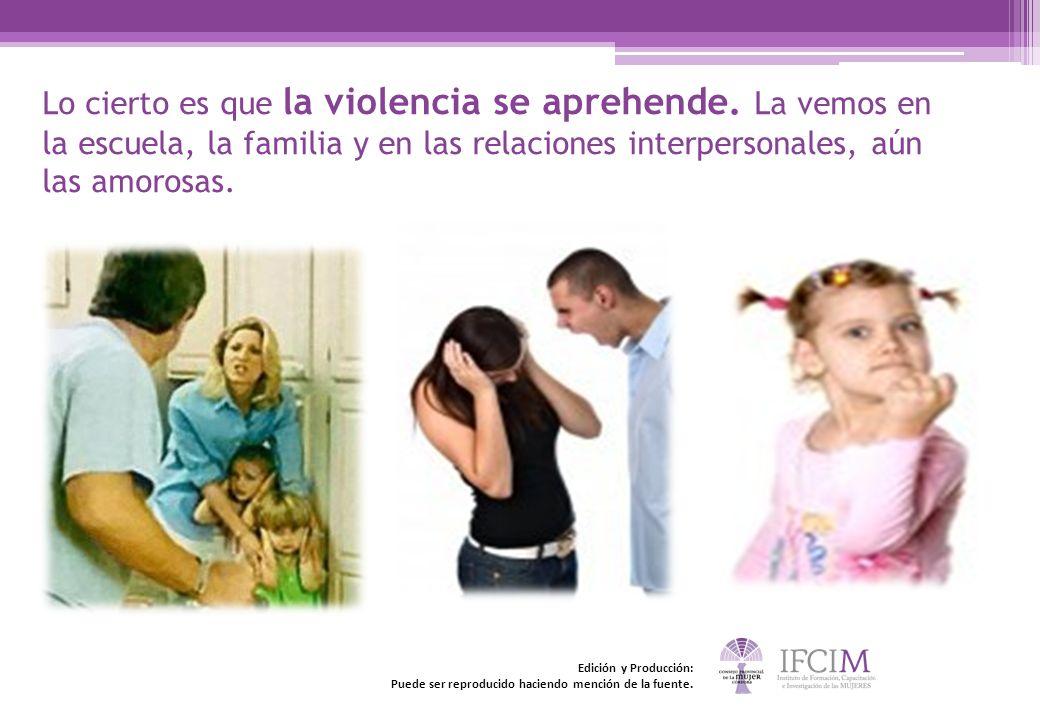Lo cierto es que la violencia se aprehende. La vemos en la escuela, la familia y en las relaciones interpersonales, aún las amorosas. Edición y Produc