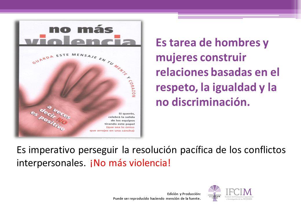 Es tarea de hombres y mujeres construir relaciones basadas en el respeto, la igualdad y la no discriminación. Es imperativo perseguir la resolución pa