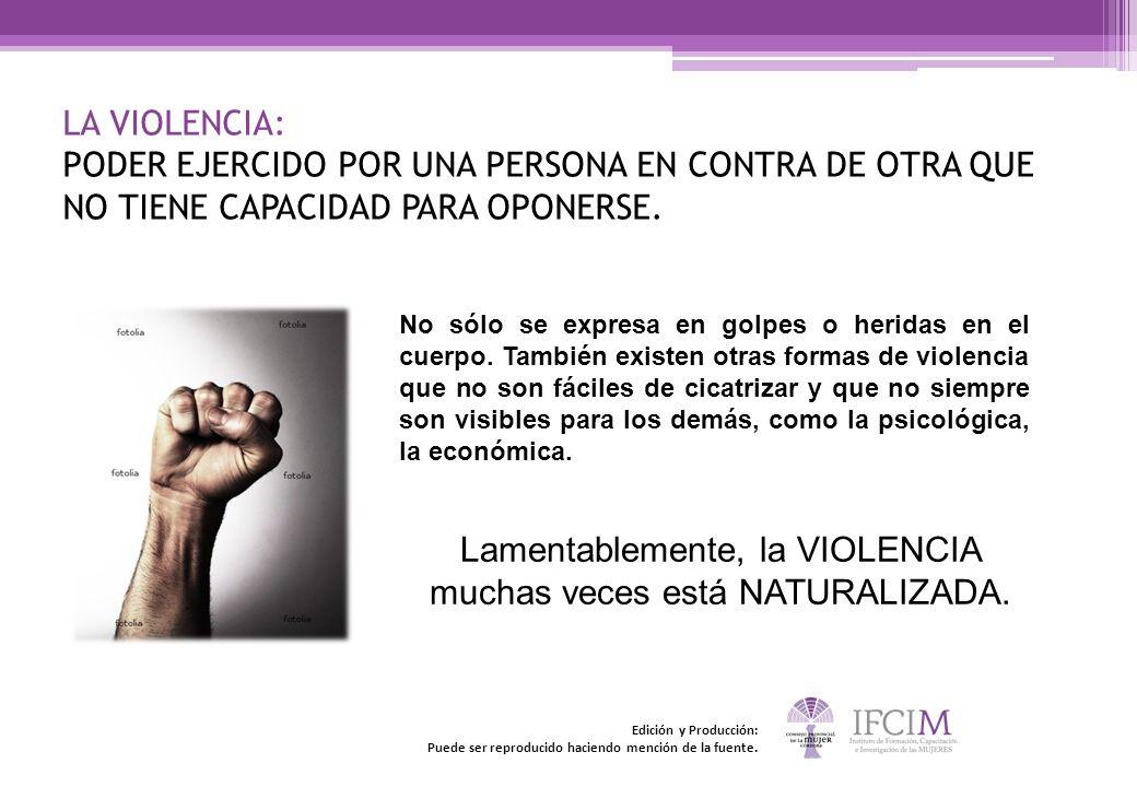LA VIOLENCIA: PODER EJERCIDO POR UNA PERSONA EN CONTRA DE OTRA QUE NO TIENE CAPACIDAD PARA OPONERSE. No sólo se expresa en golpes o heridas en el cuer