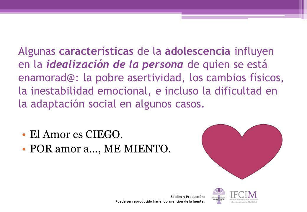 Algunas características de la adolescencia influyen en la idealización de la persona de quien se está enamorad@: la pobre asertividad, los cambios fís
