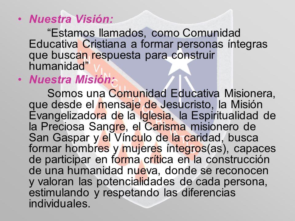 Nuestra Visión: Estamos llamados, como Comunidad Educativa Cristiana a formar personas íntegras que buscan respuesta para construir humanidad Nuestra
