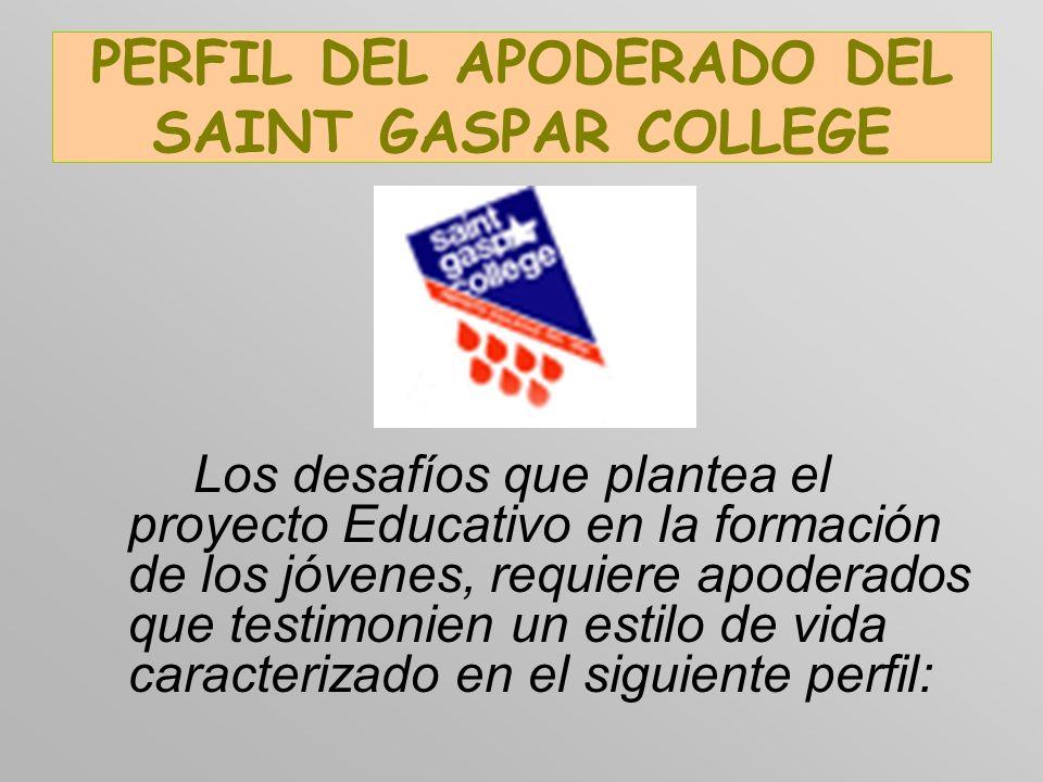 PERFIL DEL APODERADO DEL SAINT GASPAR COLLEGE Los desafíos que plantea el proyecto Educativo en la formación de los jóvenes, requiere apoderados que t