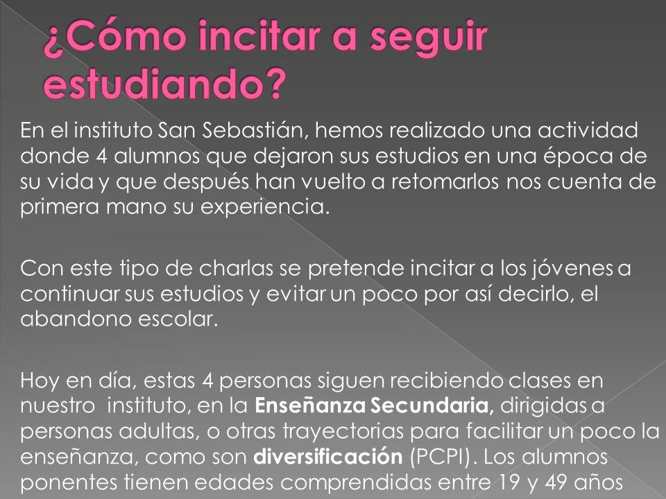 En el instituto San Sebastián, hemos realizado una actividad donde 4 alumnos que dejaron sus estudios en una época de su vida y que después han vuelto a retomarlos nos cuenta de primera mano su experiencia.