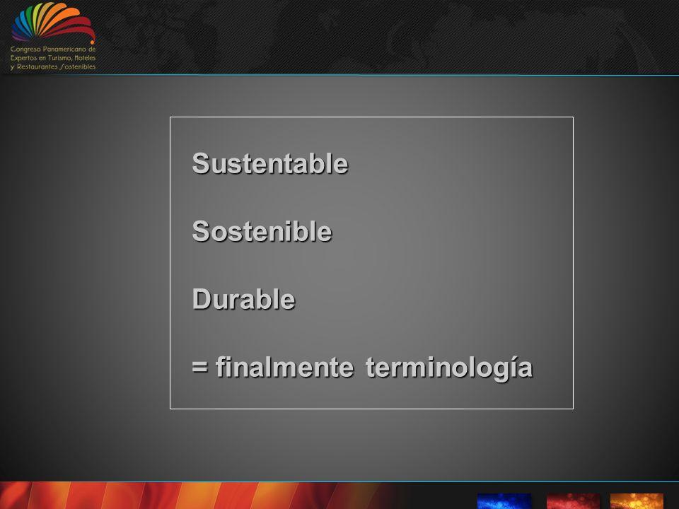Sustentable Sostenible Durable = finalmente terminología Sustentable Sostenible Durable = finalmente terminología