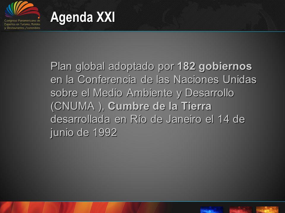 Agenda XXI Plan global adoptado por 182 gobiernos en la Conferencia de las Naciones Unidas sobre el Medio Ambiente y Desarrollo (CNUMA ), Cumbre de la Tierra desarrollada en Río de Janeiro el 14 de junio de 1992